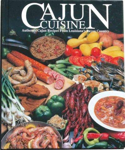 Cajun Cuisine: Authentic Cajun Recipes from Louisiana's Bayou Country (Hardcover)