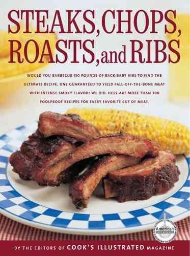 Steaks, Chops, Roasts, and Ribs: A Best Recipe Classic (Hardcover)