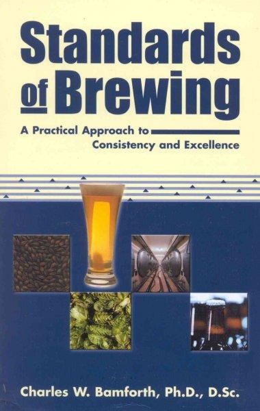 Standards of Brewing: A Practical Approach to Consistency and Excellence (Paperback)