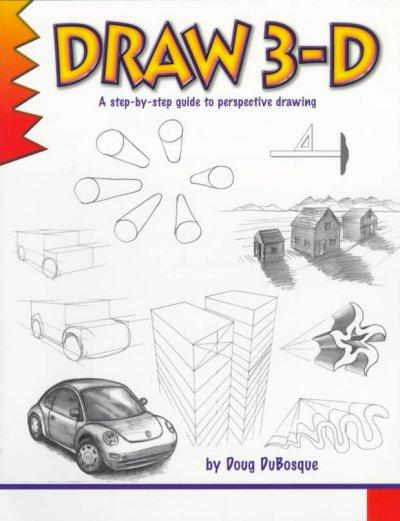 Draw 3-D: A Step by Step Guide to Perspective Drawing (Paperback)