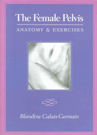 The Female Pelvis: Anatomy and Exercises (Paperback)