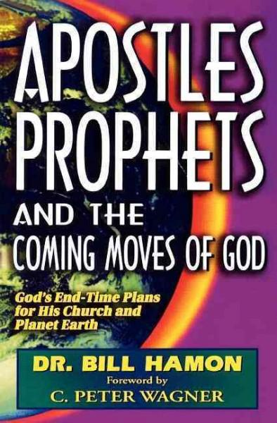 Apostles, Prophets and the Coming Moves of God: God's End-Time Plans for His Church and Planet Earth (Paperback)