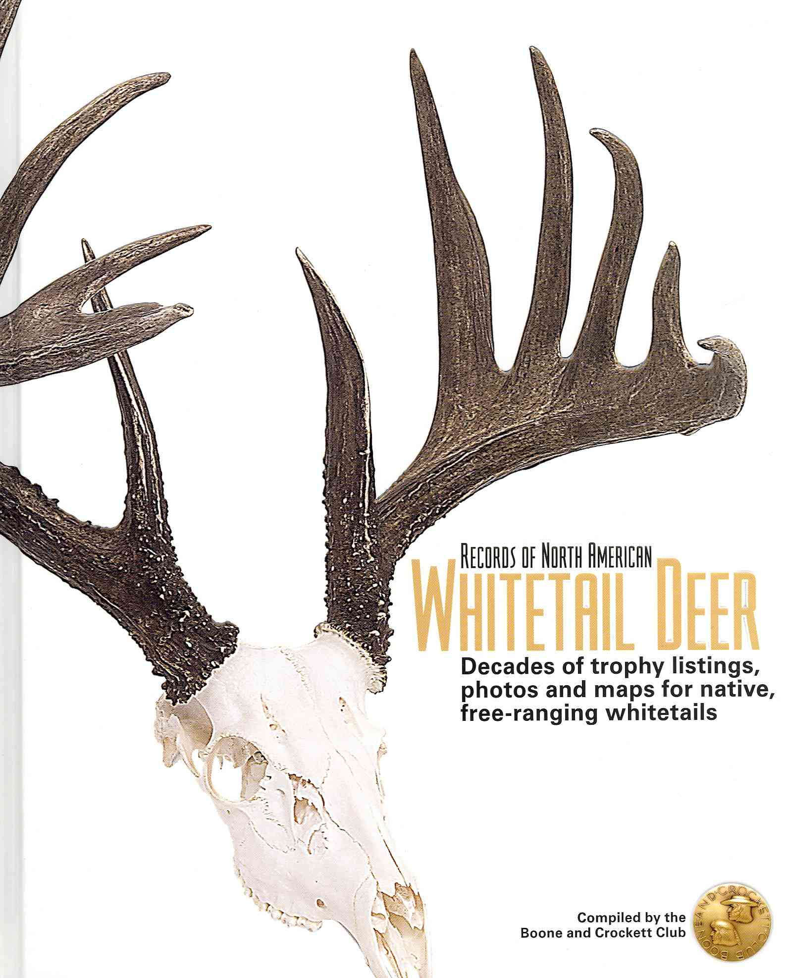 Records of North American Whitetail Deer: Decades of Trophy Listings, Photos, and Maps for Native, Free-Ranging Whitetails