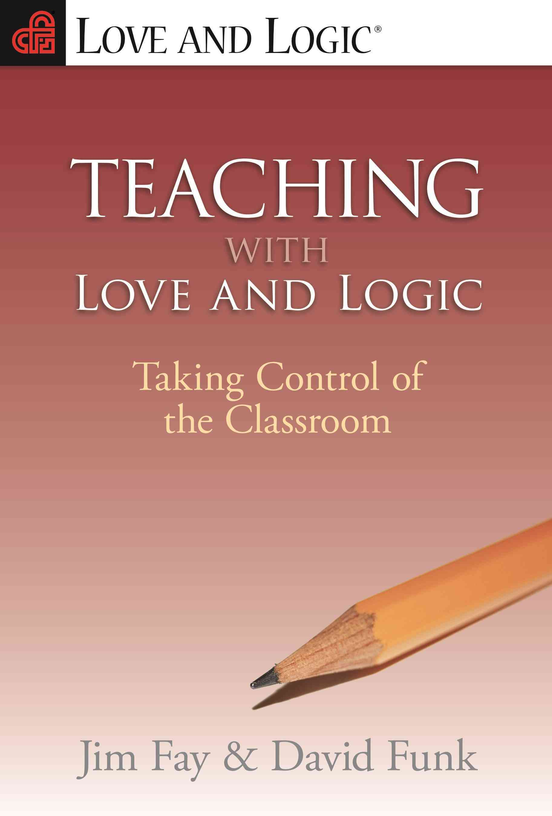 Teaching With Love and Logic: Taking Control of the Classroom (Paperback)