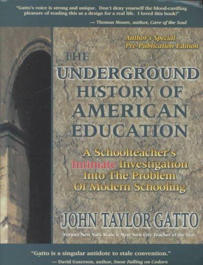 The Underground History of American Education: A School Teacher's Intimate Investigation of the Problem of Modern... (Paperback)
