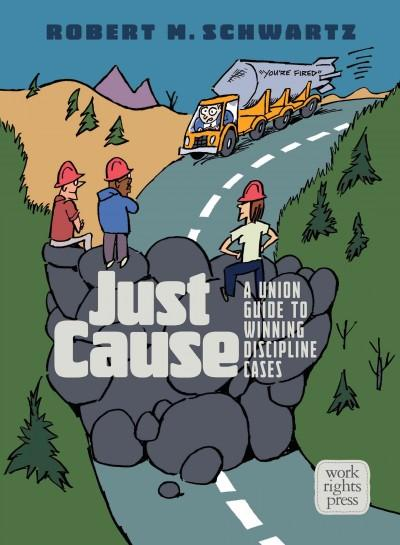 Just Cause: A Union Guide to Winning Discipline Cases (Spiral bound)