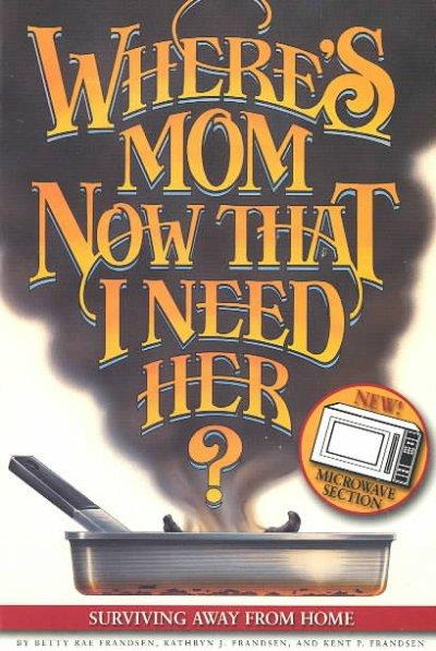 Where's Mom Now That I Need Her?: Surviving Away from Home (Paperback)