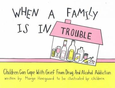 When a Family Is in Trouble: Children Can Cope With Grief from Drug and Alcohol Addiction (Paperback)