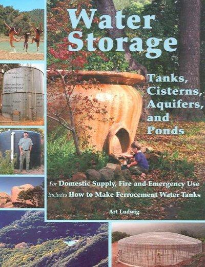 Water Storage: Tanks, Cisterns, Aquifers, And Ponds for Domestic Supply, Fire And Emergency Use. Includes How to ... (Paperback)