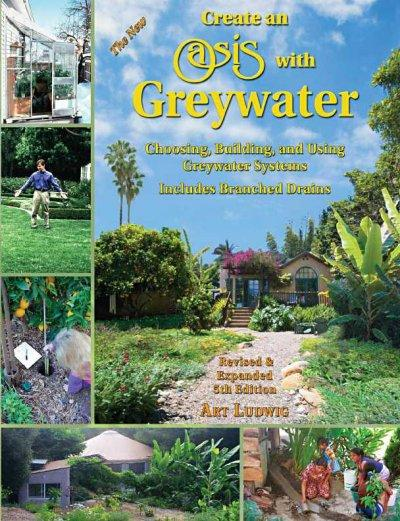 The New Create an Oasis With Greywater: Choosing, Building and Using Greywater Systems - Includes Branched Drains (Paperback)