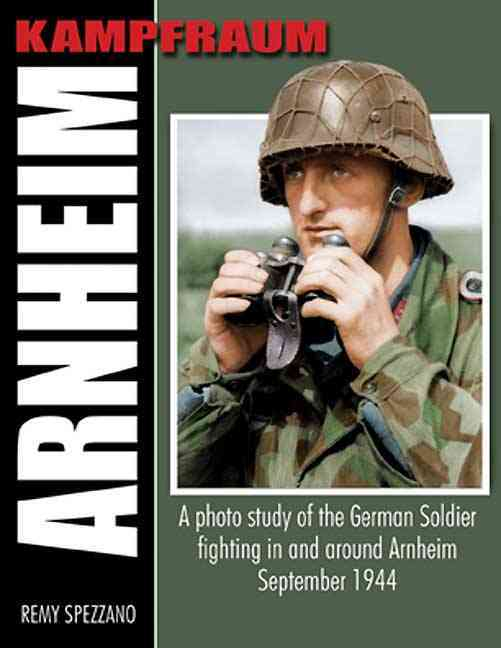Kampfraum Arnheim: A Photo Study of the German Soldier Fighting in and Around Arnhem September 1944 (Hardcover)