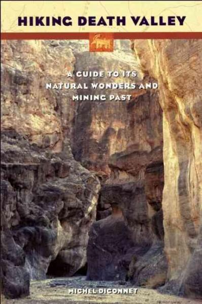 Hiking Death Valley: A Guide to Its Natural Wonders & Mining Past (Paperback)