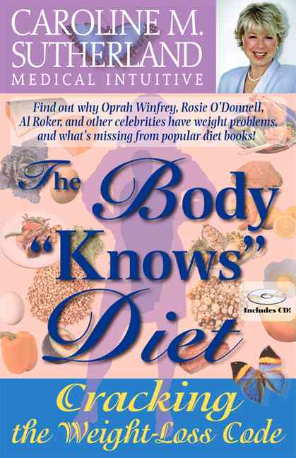 """The Body """"Knows"""" Diet: Cracking the Weight-Loss Code"""