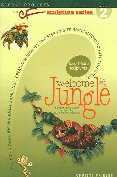 Welcome to the Jungle: Tips, Techniques, Inspirational Ramblings, Creative Nudgings and Step-by-step Instructions... (Paperback)