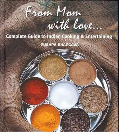 From Mom With Love . . .: Complete Guide to Indian Cooking and Entertaining (Hardcover)