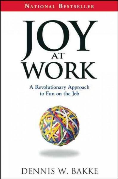 Joy at Work: A Revolutionary Approach To Fun on the Job (Paperback)