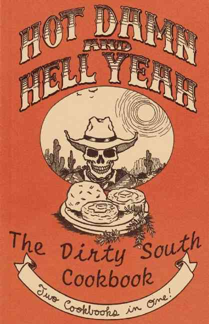 Hot Damn And Hell Yeah!: The Dirty South Cookbook (Paperback)