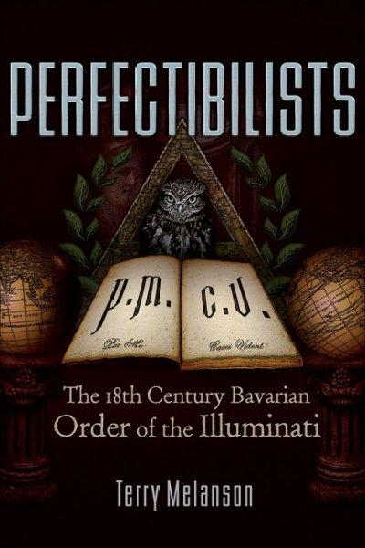Perfectibilists: The 18th Century Bavarian Order of the Illuminati (Paperback)