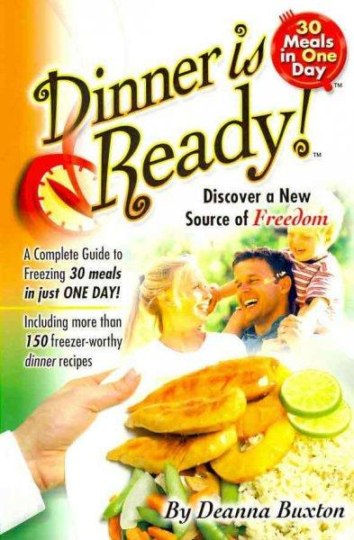 Dinner Is Ready!: A Complete Guide to Freesing 30 Meals in Just One Day! (Paperback)
