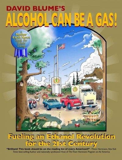 Alcohol Can Be A Gas!: Fueling an Ethanol Revolution for the 21st Century (Paperback)