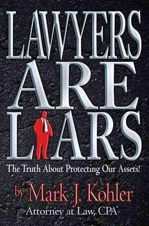 Lawyers Are Liars: The Truth About Protecting Our Assets (Hardcover)