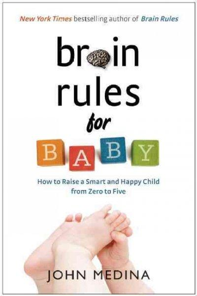 Brain Rules for Baby: How to Raise a Smart and Happy Child From Zero to Five (Hardcover)