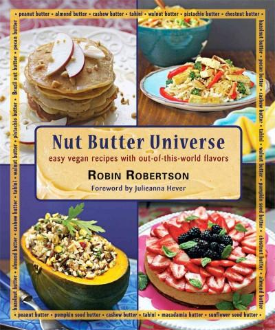 Nut Butter Universe: Easy Vegan Recipes With Out-of-this-World Flavors (Paperback)