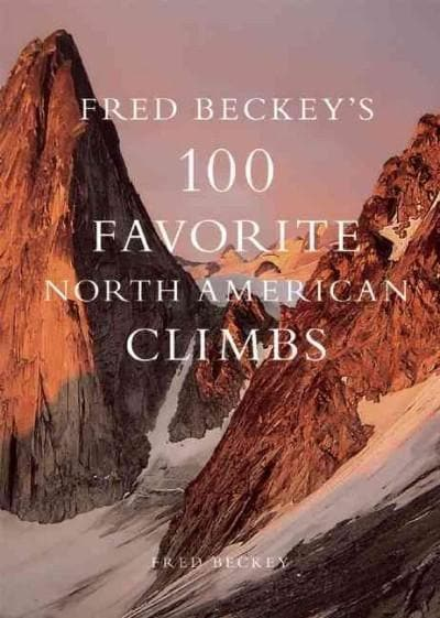Fred Beckey's 100 Favorite North American Climbs (Hardcover)