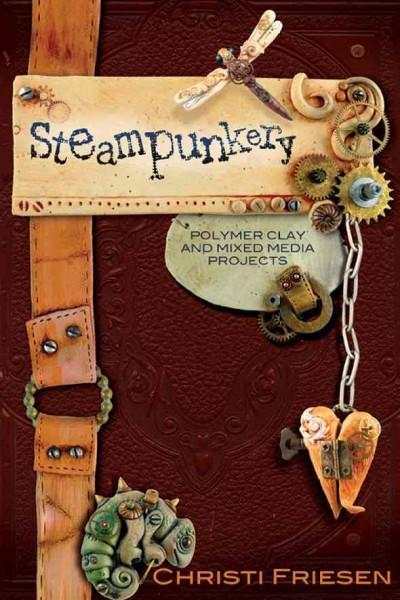 Steampunkery: Polymer Clay and Mixed Media Projects (Paperback)