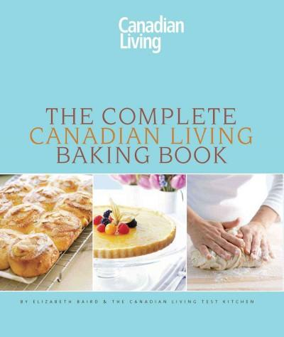 The Complete Canadian Living Baking Book: The Essentials of Home Baking (Hardcover)