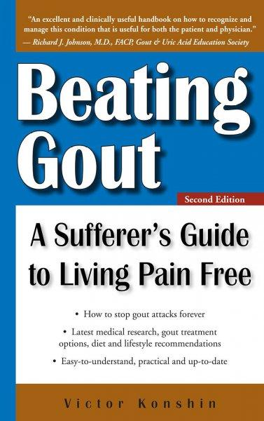 Beating Gout: A Sufferer's Guide to Living Pain Free (Paperback)