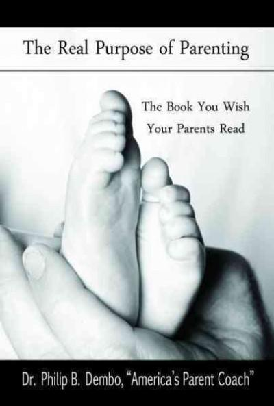 Real Purpose of Parenting: The Book You Wish Your Parents Read (Paperback)