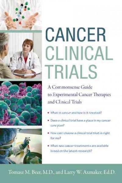 Cancer Clinical Trials: A Commonsense Guide to Experimental Cancer Therapies and Clinical Trials (Paperback)