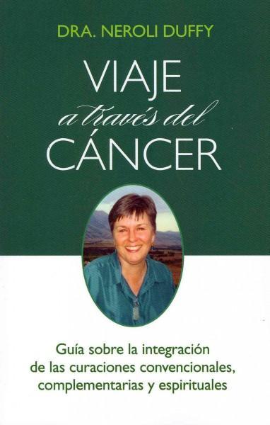 Viaje a traves del cancer/ Journey Through Cancer: Guia sobre la integracion de las curaciones convencionales, Co... (Paperback)