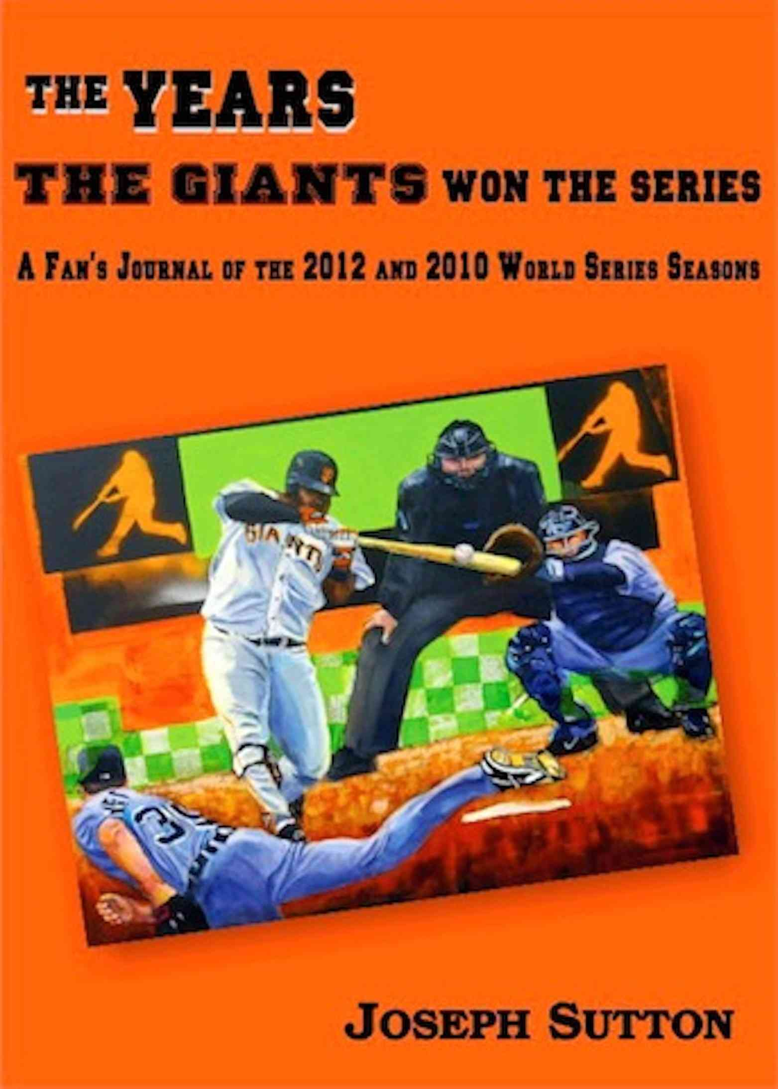 The Years the Giants Won the Series: A Fan's Journal of the 2012 and 2010 World Series Seasons (Paperback)
