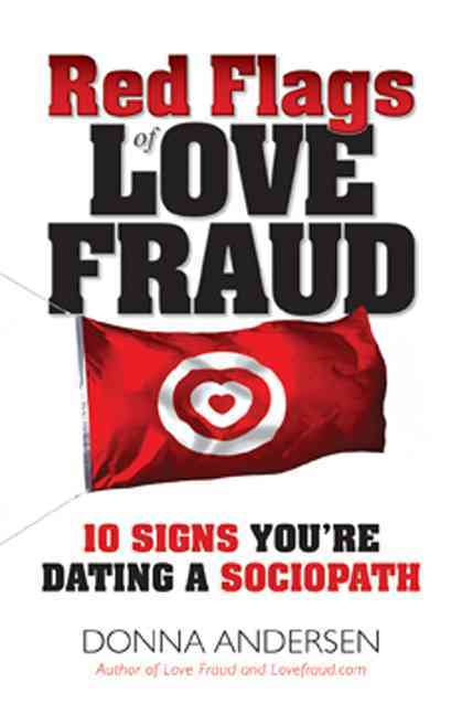 Red Flags of Love Fraud: 10 Signs You're Dating a Sociopath (Paperback)