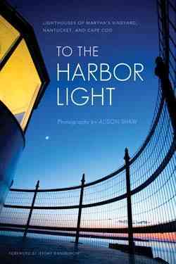 To the Harbor Light: Lighthouses of Martha's Vineyard, Nantucket, and Cape Cod (Paperback)