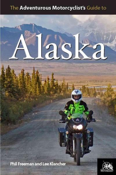 The Adventurous Motorcyclist's Guide to Alaska: Routes, Road Food, Dive Bars, and Gearhead Destinations (Paperback)