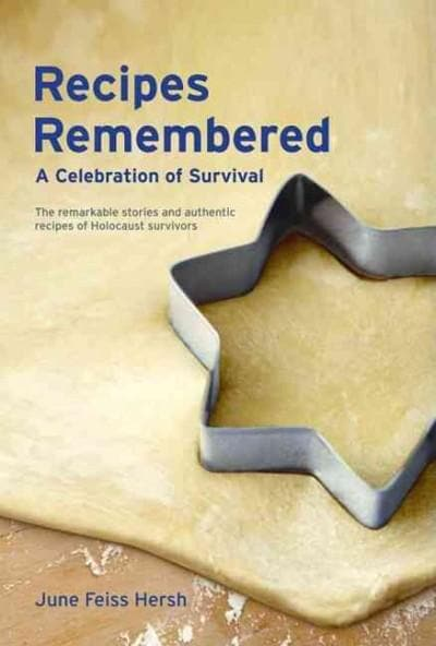 Recipes Remembered: A Celebration of Survival: The Remarkable Stories and Authentic Recipes of Holocaust Survivors (Hardcover)