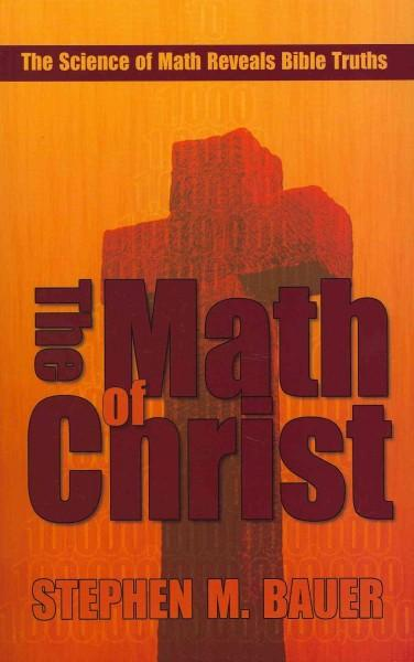 The Math of Christ: The Science of Math Reveals Bible Truths (Paperback)