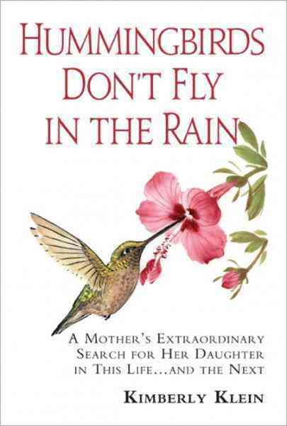 Hummingbirds Don't Fly In The Rain: A Mother's Extraordinary Search for Her Daughter - In This Life and The Next (Paperback)