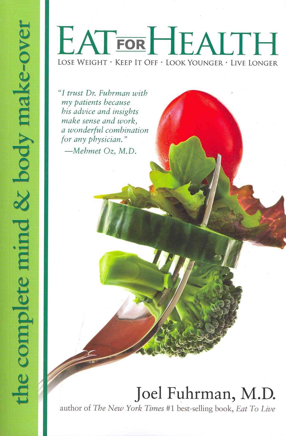Eat For Health: Lose Weight, Keep It Off, Look Younger, Live Longer (Paperback)