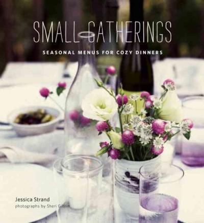Small Gatherings: Seasonal Menus for Cozy Dinners (Hardcover)