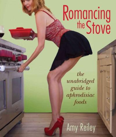 Romancing the Stove: The Unabridged Guide to Aphrodisiac Foods (Paperback)