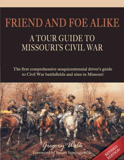 Friend and Foe Alike: A Tour Guide to Missouri's Civil War (Paperback)
