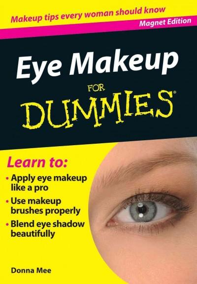 Eye Makeup for Dummies: Makeup Tips Every Woman Should Know (Paperback)