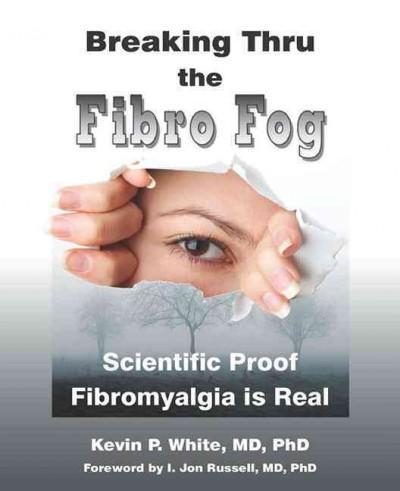 Breaking Thru the Fibro Fog: Scientific Proof Fibromyalgis Is Real (Paperback)