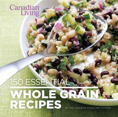 150 Essential Whole Grain Recipes (Paperback)
