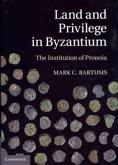 Land and Privilege in Byzantium: The Institution of Pronoia (Hardcover)