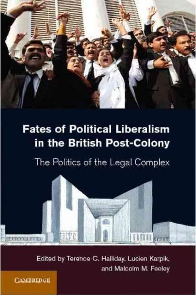 Fates of Political Liberalism in the British Post-Colony: The Politics of the Legal Complex (Hardcover)
